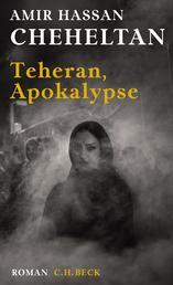 Teheran, Apokalypse - Ein Roman über den Hass in sechs Episoden
