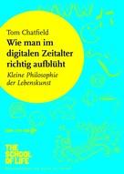 Tom Chatfield: Wie man im digitalen Zeitalter richtig aufblüht ★★★
