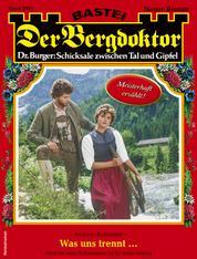 Der Bergdoktor 2061 - Heimatroman - Was uns trennt ...