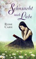 Rose Care: Sehnsucht nach Liebe