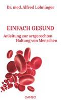 Dr. med. Alfred Lohninger: Einfach gesund