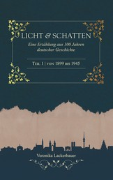 Licht und Schatten - Band 1 - Eine Erzählung aus 100 Jahren deutscher Geschichte