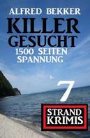 Alfred Bekker: Killer gesucht: 7 Strand Krimis - 1500 Seiten Spannung