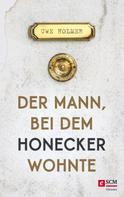Uwe Holmer: Der Mann, bei dem Honecker wohnte ★★★★★