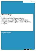 """Christoph Berger: Die janusköpfige Bedeutung des (Super-)Helden für die Gesellschaft am Beispiel von Christopher Nolans """"The Dark Knight"""""""