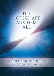 Die Botschaft aus dem All - Band 3 - Die Gottesprophetie heute - Nicht das Bibelwort