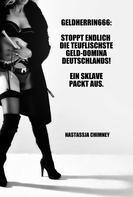 Nastassja Chimney: Geldherrin666: Stoppt endlich die teuflischste Geld-Domina Deutschlands! Ein Sklave packt aus. ★★★