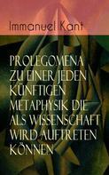 Immanuel Kant: Prolegomena zu einer jeden künftigen Metaphysik die als Wissenschaft wird auftreten können