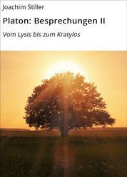 Platon: Besprechungen II - Vom Lysis bis zum Kratylos