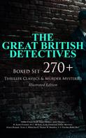 Arthur Conan Doyle: THE GREAT BRITISH DETECTIVES - Boxed Set: 270+ Thriller Classics & Murder Mysteries (Illustrated Edition)