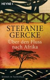 Über den Fluss nach Afrika - Roman