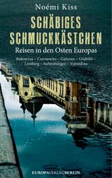 Schäbiges Schmuckkästchen - Reisen in den Osten Europas. Bukowina – Czernowitz – Galizien – Gödöll? – Lemberg – Siebenbürgen – Vojvodina
