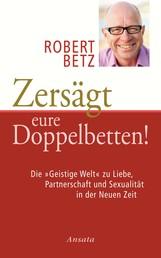 """Zersägt eure Doppelbetten! - Die """"Geistige Welt"""" zu Liebe, Partnerschaft und Sexualität in der Neuen Zeit"""