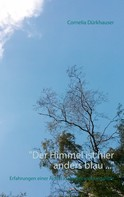 "Cornelia Dürkhauser: ""Der Himmel ist hier anders blau ..."""