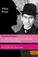 Alois Prinz: »...aus Liebe wollen sie es, aber das ist ja das Entsetzliche«. Die Lebensgeschichte von Franz Kafka und seinem Vater ★★★★