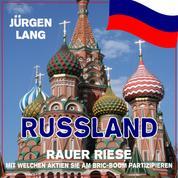 RUSSLAND - Rauer Riese - Mit welchen Aktien Sie am BRIC-Boom partizipieren
