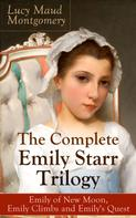 Lucy Maud Montgomery: The Complete Emily Starr Trilogy: Emily of New Moon, Emily Climbs and Emily's Quest ★★★★★