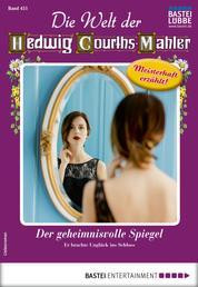 Die Welt der Hedwig Courths-Mahler 451 - Liebesroman - Der geheimnisvolle Spiegel