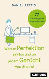 Warum Perfektion sinnlos und an jedem Gerücht was dran ist - 77 schonungslose Jobwahrheiten