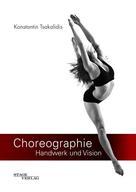 Konstantin Tsakalidis: Choreographie - Handwerk und Vision