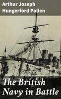 Arthur Joseph Hungerford Pollen: The British Navy in Battle