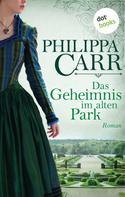 Philippa Carr: Das Geheimnis im alten Park: Die Töchter Englands - Band 15 ★★★★