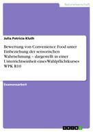 Julia Patricia Kluth: Bewertung von Convenience Food unter Einbeziehung der sensorischen Wahrnehmung – dargestellt in einer Unterrichtseinheit eines Wahlpflichtkurses WPK R10