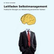 Leitfaden Selbstmanagement. - Praktische Übungen zur Aktivierung persönlicher Stärken