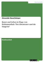 """Kunst und Leben in Hugo von Hofmannsthals """"Der Abenteurer und die Sängerin"""""""