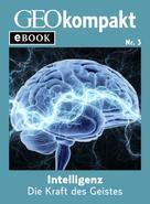 GEOkompakt: Intelligenz: Die Kraft des Geistes (GEOkompakt eBook)