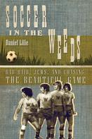 Daniel Lilie: Soccer In the Weeds