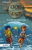 B. Bruder: Cross Worlds Band 1 - Die Gefahr des gelben Auges ★★★★★