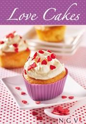 Love Cakes - Die schönsten Rezepte zum Backen von Cupcakes mit Herz