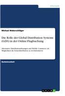 Michael Weberschläger: Die Rolle der Global Distribution Systems (GDS) in der Online-Flugbuchung