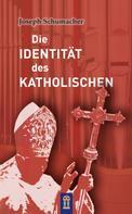 Joseph Schumacher: Die Identität des Katholischen