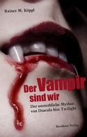 Rainer M.Köppl: Der Vampir sind wir ★★★★★