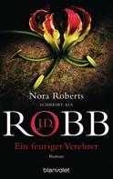 J.D. Robb: Ein feuriger Verehrer ★★★★★