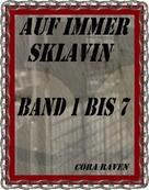 Cora Raven: AUF IMMER SKLAVIN, BAND 1 BIS 7 ★