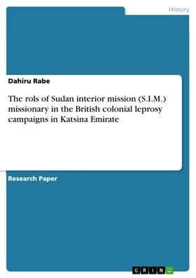 The rols of Sudan interior mission (S.I.M.) missionary in the British colonial leprosy campaigns in Katsina Emirate
