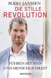 Die stille Revolution - Führen mit Sinn und Menschlichkeit