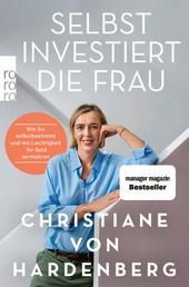 Selbst investiert die Frau - Wie Sie selbstbestimmt und mit Leichtigkeit Ihr Geld vermehren