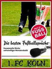 1 FC Köln - Die besten & lustigsten Fussballersprüche und Zitate - Witzige Sprüche aus Bundesliga und Fußball von Schumacher bis Podolski