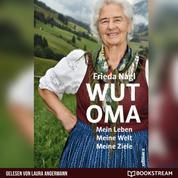 Wut-Oma - Mein Leben. Meine Welt. Meine Ziele. (Ungekürzt)