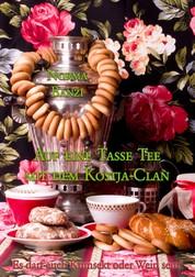 Auf eine Tasse Tee mit dem Kostja-Clan - Es darf auch Krimsekt oder Wein sein!