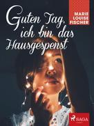 Marie Louise Fischer: Guten Tag, ich bin das Hausgespenst ★★★★