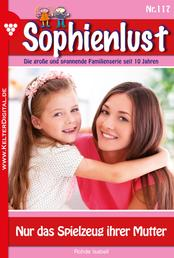 Sophienlust 117 – Familienroman - Nur das Spielzeug ihrer Mutter