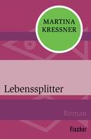 Martina Kreßner: Lebenssplitter