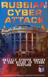 Russian Cyber Attack - Grizzly Steppe Report & The Rules of Cyber Warfare - Hacking Techniques Used to Interfere the U.S. Election and to Exploit Government & Private Sectors, Recommended Mitigation Strategies and International Cyber-Conflict Law