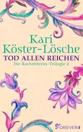 Tod allen Reichen - Die Raubritterin-Trilogie 2