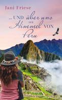 Jani Friese: ... und über uns der Himmel von Peru ★★★★★